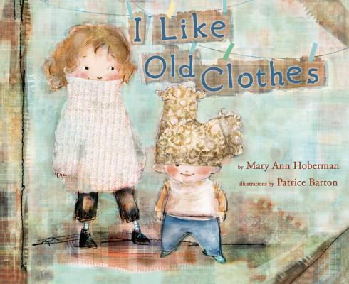 I Like Old Clothes By Hoberman, Mary Ann/ Barton, Patrice (ILT)